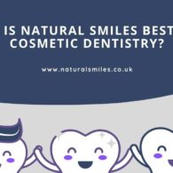 Why is Natural Smiles Best for Cosmetic Dentistry_